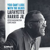You Can't Lose with the Blues by Lafayette Harris Jr.