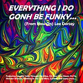Everything I Do Gonh Be Funky (From Now On) by Lee Dorsey