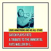 Satch Plays Fats: A Tribute to the Immortal Fats Waller by Louis Armstrong and His All-Stars by Louis Armstrong