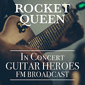 Rocket Queen In Concert Guitar Heroes FM Broadcast by Various Artists