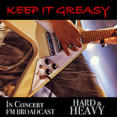 Keep It Greasy In Concert Hard & Heavy FM Broadcast by Various Artists