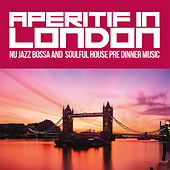 Aperitif in London (Nu Jazz Bossa and Soulful House Pre Dinner Music) von Various Artists
