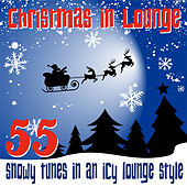 Christmas in Lounge (55 Snowy Tunes in an Icy Lounge Style) by Various Artists