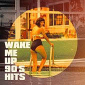 Wake Me up 90's Hits by 90er Tanzparty, 90s PlayaZ, The Party Hits All Stars