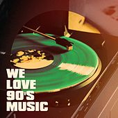 We Love 90's Music by 90s Party People, 90s Forever, The Party Hits All Stars