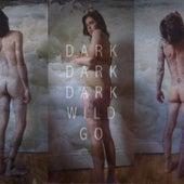 Wild Go by Dark Dark Dark
