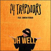 Oh Well by 14 Trapdoors