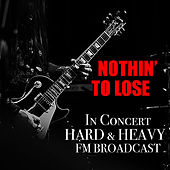 Nothin' To Lose In Concert Hard & Heavy FM Broadcast de Various Artists