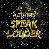 Actions Speak Louder (Deluxe) by Rob Taylor