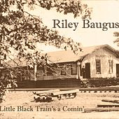 Little Black Train's a Comin' de Riley Baugus