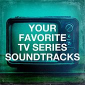 Your Favorite Tv Series Soundtracks by The TV Theme Players, TV Players, Soundtrack