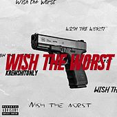 Wish the Worst by Krewshitonly