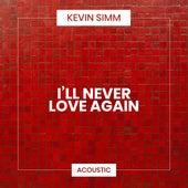 I'll Never Love Again (Acoustic) von Kevin Simm