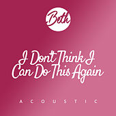 I Don't Think I Can Do This Again (Acoustic) by Beth