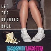 Let the Credits Roll de The Bright Lights