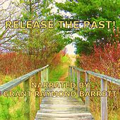 Release The Past! - Guided Spoken Meditation With Helpful Thoughts To Help You Let Go Of Negativity, Guilt & Stress by Grant Raymond Barrett