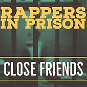 Close Friends by Rappers in Prison