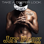 Take a Deeper Look by Jay Park