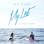 My Last (feat. 로꼬 Loco & Gray) by Jay Park