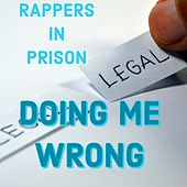 Doing Me Wrong by Rappers in Prison