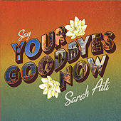 Say Your Goodbyes Now von Sarah Aili