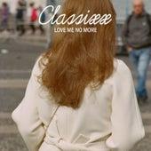 Love Me No More von Classixx