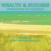 Wealth & Success - Meditation Of Affirmations Spoken For Prosperity (Each Phrase Repeated 3 Times For Mind Acceptance) by Grant Raymond Barrett