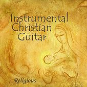 Instrumental Christian Guitar - Religious by Instrumental Christian Guitar Songs