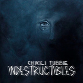 Indestructibles by Chikili Tubbie