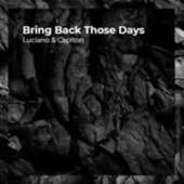 Bring Back Those Days by Luciano