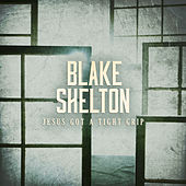 Jesus Got a Tight Grip by Blake Shelton