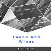 Faded and Wings by Dakota Adkins