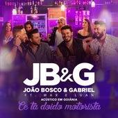 Ce Tá Doido Motorista (Acústico em Goiânia) (Ao Vivo) by João Bosco e Gabriel