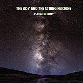 Astral Melody by The Boy And The String Machine