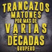 Trancazos Matones Por Mas De Varias Décadas Grupero by Various Artists