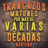 Trancazos Matones Por Mas De Varias Décadas Norteño by Various Artists