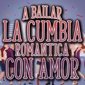 A Bailar La Cumbia Romantica Con Amor by Various Artists