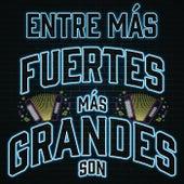 Entre Más Fuertes Más Grandes Son de Various Artists