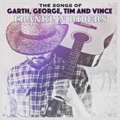 The Songs of Garth, George, Tim & Vince by Franklin Riders
