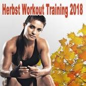 Herbst Workout Training 2018 (Die besten Songs zum Trainieren. Die perfekte Workout-Playlist beinhaltet kräftige Beats, die einen zu neuen Höchstleistungen pusht) by Various Artists