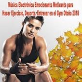 Música Electrónica Emocionante Motivante para Hacer Ejercicio, Deporte, Entrenar en el Gym Otoño 2018 (Actividades de Fitness) de Various Artists