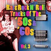 Rare Rock N' Roll Tracks Of The '50s & '60s Vol. 3 by Various Artists