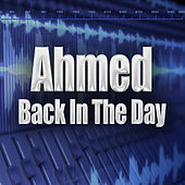 Back In The Day (Re-Recorded / Remastered) by Ahmed