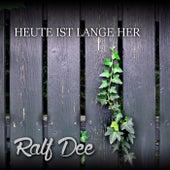 Heute ist lange her by Ralf Dee