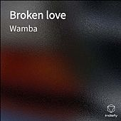 Broken love by Wamba