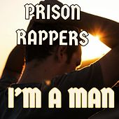I'm A Man by Rappers in Prison