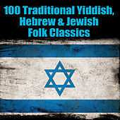 100 Traditional Yiddish, Hewbrew & Jewish Folk Classics by Various Artists