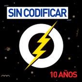 Sin Codificar 10 Años by Various Artists