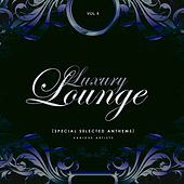 Luxury Lounge (Special Selected Anthems), Vol. 4 de Various Artists