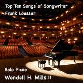 Top Ten Songs of Songwriter Frank Loesser by Wendell H. Mills II